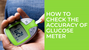 How to Check the accuracy of Glucose Meter