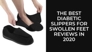 Best Diabetic Slippers For Swollen Feet
