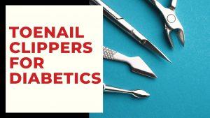 best toenail clippers for diabetics