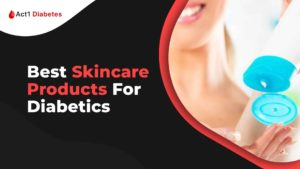Best Skincare Products For Diabetics